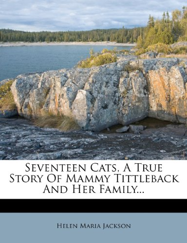 Seventeen Cats, A True Story Of Mammy Tittleback And Her Family...