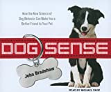 John Bradshaw Dog Sense: How the New Science of Dog Behavior Can Make You a Better Friend to Your Pet