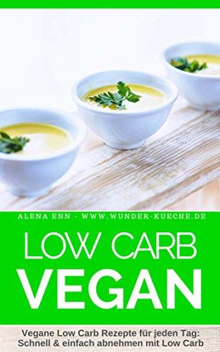 low carb kochbuch low carb vegan 50 vegane rezepte f r jeden tag schnell einfach abnehmen. Black Bedroom Furniture Sets. Home Design Ideas