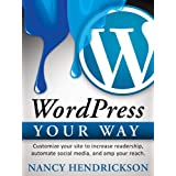 WordPress Your Way - Customize Your Site to Increase Readership, Automate Social Media & Amp Your Reach (Writing Skills)by Nancy L. Hendrickson