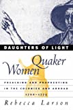 Daughters of Light: Quaker Women Preaching and Prophesying in the Colonies and Abroad, 1700-1775 (0807848972) by Rebecca Larson