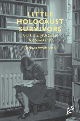 Little Holocaust Survivors: And the English School That Saved Them