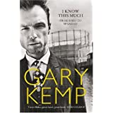 """I Know This Much: From Soho to Spandauvon """"Gary Kemp"""""""
