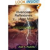 Vivencias, Reflexiones Y,... ¡Algo Más!: Una Serie De Historias Que Nos Sirven Para Meditar, Sobre La Vida. (Spanish...