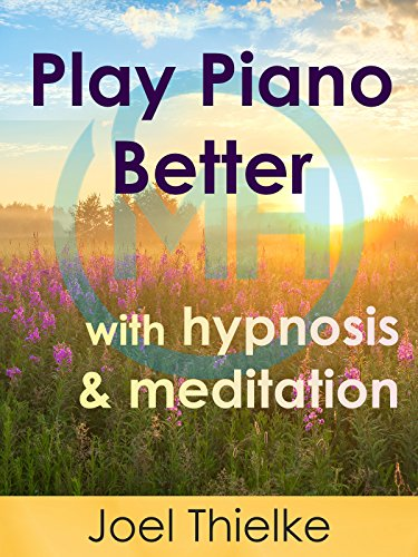 Play Piano Better with Hypnosis and Meditation