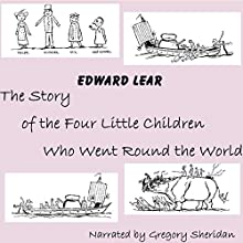 The Story of the Four Little Children Who Went Round the World (       UNABRIDGED) by Edward Lear Narrated by Gregory Sheridan