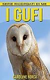 I Gufi: Libro sui I Gufi per Bambini con Foto Stupende & Storie Divertenti (Serie Ricordati Di Me) (Italian Edition)