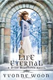 Life Eternal (A Dead Beautiful Novel) (Dead Beautiful Novels)