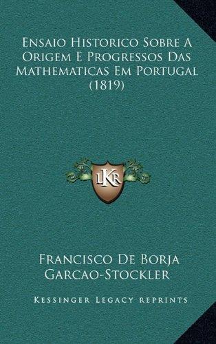 Ensaio Historico Sobre a Origem E Progressos Das Mathematicas Em Portugal (1819)