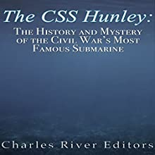 The CSS Hunley: The History and Mystery of the Civil War's Most Famous Submarine | Livre audio Auteur(s) :  Charles River Editors Narrateur(s) : Kevin Kollins