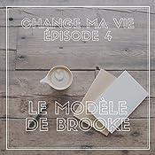 Le modèle de Brooke (Change ma vie 4)   Clotilde Dusoulier