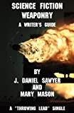 img - for Science Fiction Weaponry: A Guide for Writers (Throwing Lead Singles) book / textbook / text book
