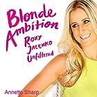 Blonde Ambition: Roxy Jacenko Unfiltered Hörbuch von Annette Sharp Gesprochen von: Lucy Moir