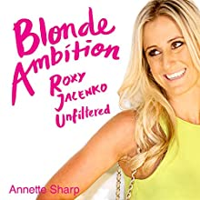 Blonde Ambition: Roxy Jacenko Unfiltered Audiobook by Annette Sharp Narrated by Lucy Moir