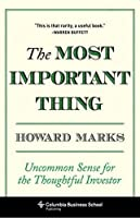 The Most Important Thing: Uncommon Sense for the Thoughtful Investor: Uncommon Sense for Thoughtful Investors (Columbia Business School Publishing)