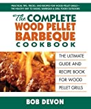 The Complete Wood Pellet Barbeque Cookbook by Bob Devon [2012]