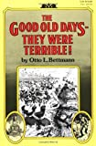img - for The Good Old Days: They Were Terrible! by Otto Bettmann (1974-10-12) book / textbook / text book