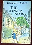 The Corner Shop (0688013716) by Cadell, Elizabeth.