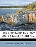 Der Aufstand In Gent Unter Kaiser Carl V.... (German Edition) (1247596761) by Sacher-Masoch, Leopold von