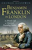 Benjamin Franklin in London: The British Life of America's Founding Father (Lewis Walpole Series in Eighteenth-C)