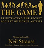 Neil Strauss The Game: Penetrating the Secret Society of Pickup Artists