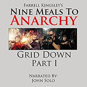 Nine Meals to Anarchy: Grid Down: A Preppers Educational Thriller! Audiobook