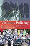 img - for Virtuous Policing: Bridging America's Gulf Between Police and Populace book / textbook / text book