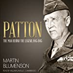 Patton: The Man Behind the Legend, 1885-1945 | Martin Blumenson