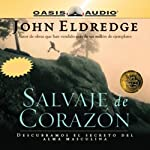 Salvaje de Corazon [Wild at Heart] | John Eldredge