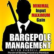 Bargepole Management: Minimal Input - Maximum Gain | [Mitch Vandell]