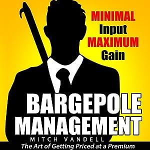 Bargepole Management: Minimal Input - Maximum Gain Audiobook