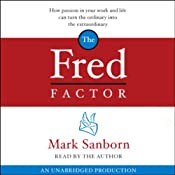 The Fred Factor: How Passion in Your Work and Life Can Turn the Ordinary into the Extraordinary | [Mark Sanborn]