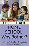 HOME SCHOOL: Why Bother?: Is Home School an Advantage or Disadvantage?