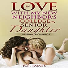 In Love with My New Neighbor's College Senior Daughter: Lesbian Romance (       UNABRIDGED) by R.P. James Narrated by D Rampling