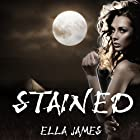 Stained: Stained Series, Book 1 (       UNABRIDGED) by Ella James Narrated by Elizabeth Evans, Anthony Ferguson
