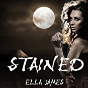 Stained: Stained Series, Book 1 | [Ella James]
