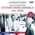 Alistair Cooke: The Essential Letters from America: The 1960s (       UNABRIDGED) by Alistair Cooke Narrated by Alistair Cooke