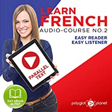 Learn French- Easy Reader - Easy Listener - Parallel Text Audio Course No. 2 Audiobook by  Polyglot Planet Narrated by Caroline Dumont, Christopher Tester