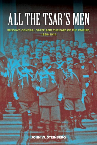All the Tsar's Men: Russia's General Staff and the Fate of the Empire, 1898-1914