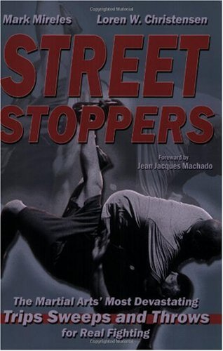 Street Stoppers: The Martial Arts Most Devastating Trips, Sweeps, and Throws for Real Fighting