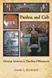 Paideia and Cult: Christian Initiation in Theodore of Mopsuestia (Hellenic Studies Series)
