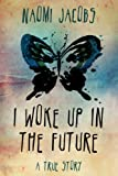 img - for I Woke Up In The Future: A True Story book / textbook / text book