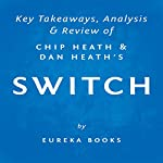 Switch: How to Change Things When Change Is Hard, by Chip Heath and Dan Heath | Key Takeaways, Analysis & Review |  Eureka Books
