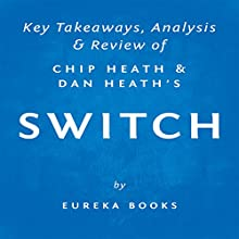 Switch: How to Change Things When Change Is Hard, by Chip Heath and Dan Heath | Key Takeaways, Analysis & Review Audiobook by  Eureka Books Narrated by Sean Patrick Hopkins