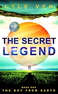 The Secret Legend: Book 1 - The Boy From Earth by Lyle Ven ebook deal