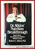 Dr. Atkins' Nutrition Breakthrough: How to Treat Your Medical Condition Without Drugs (0688036449) by Robert C. Atkins