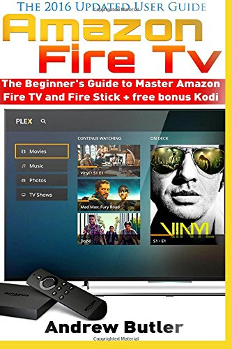 Amazon Fire TV: The Beginner's Guide to Master Amazon Fire TV and Fire Stick (Amazon Fire TV, tips and tricks, home tv, streaming) + free bonus Kodi ... free tv, user guides, internet) (Volume 1) (Free Fire compare prices)