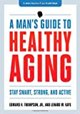 img - for A Man's Guide to Healthy Aging: Stay Smart, Strong, and Active (A Johns Hopkins Press Health Book) book / textbook / text book