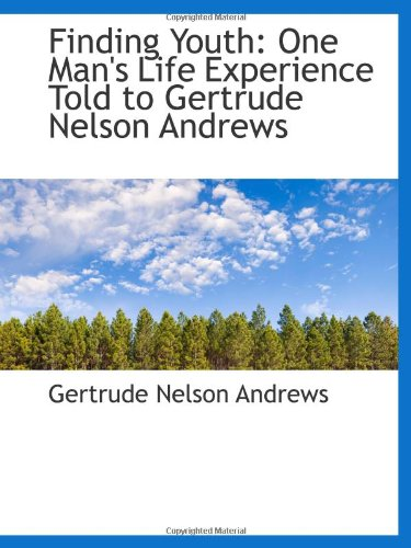 Finding Youth: One Man's Life Experience Told to Gertrude Nelson Andrews