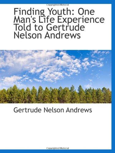发现青年: 一个人的生命体验告诉格特鲁德 · 纳尔逊 · 安德鲁斯